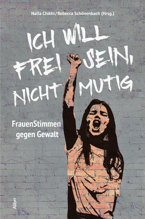 Ich will frei sein, nicht mutig von Chikhi,  Naïla, Schönenbach,  Rebecca