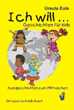 Ich will … Geschichten für Kids von Eule,  Ursula