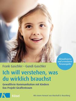 Ich will verstehen, was du wirklich brauchst von Gaschler,  Frank, Gaschler,  Gundi
