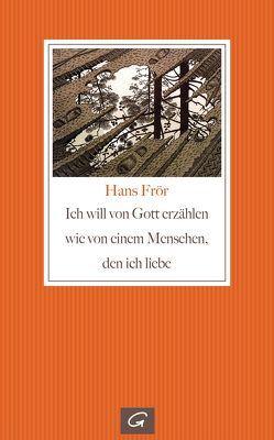 Ich will von Gott erzählen wie von einem Menschen, den ich liebe von Frör,  Hans