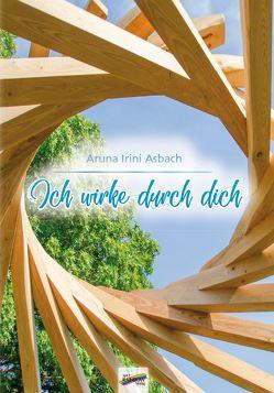 Ich wirke durch dich von Asbach,  Aruna Irini