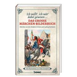 Ich wollt' ich wär' dabei gewesen … von Bechstein,  Ludwig, Grimm,  Gebrüder, Herrfurth,  Oskar