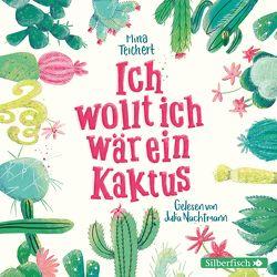 Ich wollt, ich wär ein Kaktus von Nachtmann,  Julia, Teichert,  Mina