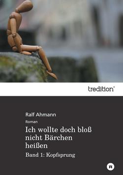Ich wollte doch bloß nicht Bärchen heißen von Ahmann,  Ralf