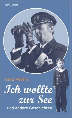 Ich wollte zur See von Peters,  Gerd