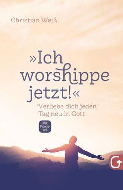 """""""Ich worshippe jetzt!"""" von Weiss,  Christian"""