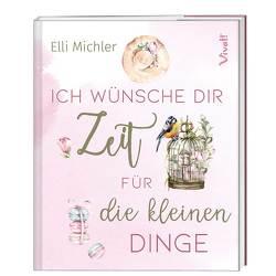 Ich wünsche dir Zeit für die kleinen Dinge von Michler,  Elli