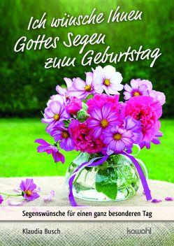 Ich wünsche Ihnen Gottes Segen zum Geburtstag von Busch,  Klaudia
