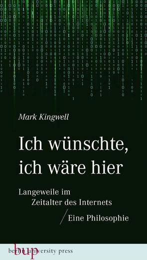 Ich wünschte, ich wäre hier: Langeweile im Zeitalter des Internets von Kingwell,  Mark, Santos,  Andreas Simon dos