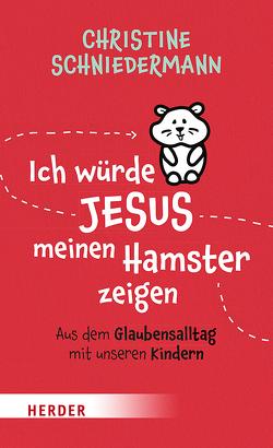Ich würde Jesus meinen Hamster zeigen von Schniedermann,  Christine