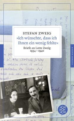 Fischer Klassik / 'Ich wünschte, dass ich Ihnen ein wenig fehlte' von Matuschek,  Oliver, Zweig,  Stefan