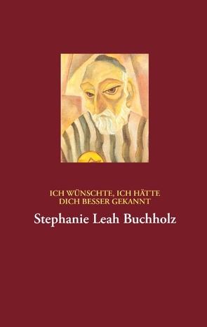 Ich wünschte, ich hätte dich besser gekannt von Buchholz,  Stephanie Leah