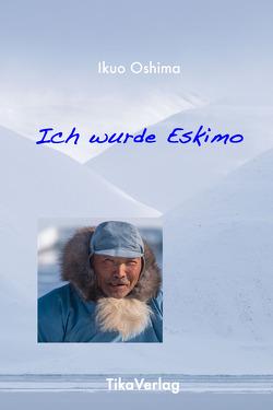 Ich wurde Eskimo von Ikuo,  Oshima, Werner,  Engels