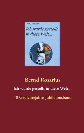 Ich wurde gestellt in diese Welt… von Rosarius,  Bernd