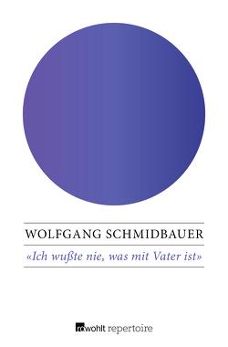 Ich wußte nie, was mit Vater ist von Schmidbauer,  Wolfgang