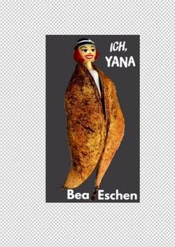 Ich, Yana von Eschen,  Bea