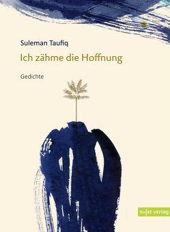 Ich zähme die Hoffnung von Taufiq,  Suleman