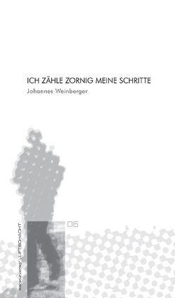 Ich zähle zornig meine Schritte von Weinberger,  Johannes