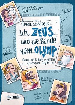 Ich, Zeus, und die Bande vom Olymp , Götter und Helden erzählen griechische Sagen von Schwieger,  Frank, Wultschner,  Ramona
