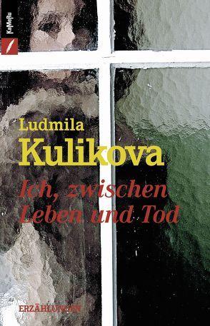Ich, zwischen Leben und Tod von Kulikova,  Ludmila, Madovcik,  Katarina