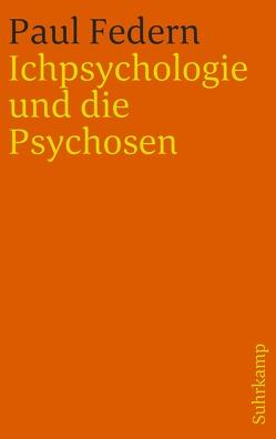 Ichpsychologie und die Psychosen von Federn,  Ernst, Federn,  Paul, Federn,  Walter, Meng,  Heinrich, Weiss,  Edoardo
