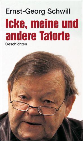 Icke, meine und andere Tatorte von Schwill,  Ernst-Georg
