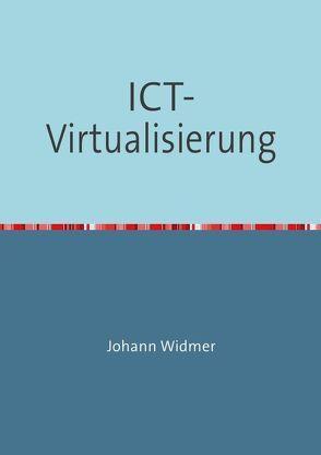ICT-Virtualisierung von Widmer,  Johann
