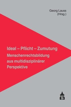 Ideal – Pflicht – Zumutung: Menschenrechtsbildung aus multidisziplinärer Perspektive von Lauss,  Georg