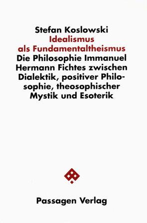 Idealismus als Fundamentaltheismus von Koslowski,  Peter, Koslowski,  Stefan