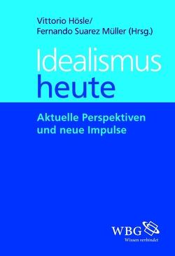 Idealismus heute von Hösle,  Vittorio, Illies,  Christian, Meixner,  Uwe, Suárez-Müller,  Fernando, Wandschneider,  Dieter