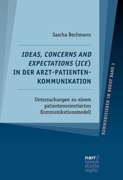 Ideas, Concerns and Expectations (ICE) in der Arzt-Patienten-Kommunikation von Bechmann,  Sascha