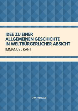 Idee zu einer allgemeinen Geschichte in weltbürgerlicher Absicht von Kant,  Immanuel