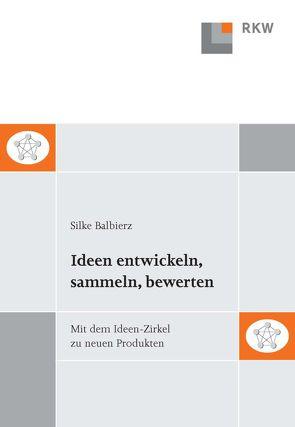 Ideen entwickeln, sammeln, bewertem von Balbierz,  Silke