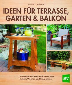 Ideen für Terrasse, Garten & Balkon von Anderson,  Michael R., Schön,  Nina