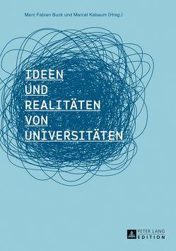 Ideen und Realitäten von Universitäten von Buck,  Marc Fabian, Kabaum,  Marcel