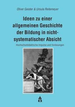 Ideen zu einer allgemeinen Geschichte der Bildung in nichtsystematischer Absicht von Geister,  Oliver, Reitemeyer,  Ursula
