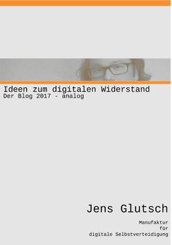 Ideen zum digitalen Widerstand von Glutsch,  Jens