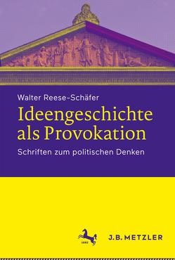 Ideengeschichte als Provokation von Reese-Schäfer,  Walter