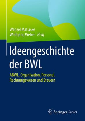 Ideengeschichte der BWL von Matiaske,  Wenzel, Weber,  Wolfgang