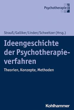 Ideengeschichte der Psychotherapieverfahren von Galliker,  Mark, Linden,  Michael, Schweitzer,  Jochen, Strauß,  Bernhard