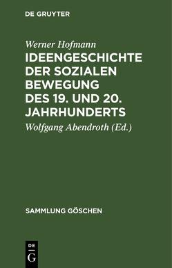 Ideengeschichte der sozialen Bewegung des 19. und 20. Jahrhunderts von Abendroth,  Wolfgang, Hofmann,  Werner