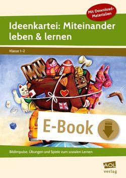 Ideenkartei: Miteinander leben & lernen – Kl. 1/2 von Bremdt-Liesenberg,  Iris, G,  Oliver, Hermann,  Dorothee