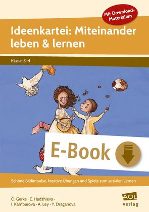 Ideenkartei: Miteinander leben und lernen – Kl. 3/ von Gerke,  Oliver, Kamburova,  Ivanka, Ley,  Anja, Ya,  Yuia