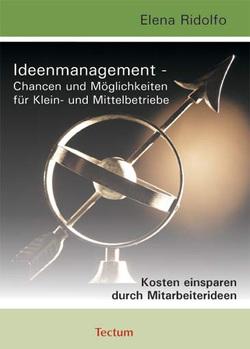 Ideenmanagement – Chancen und Möglichkeiten für Klein- und Mittelbetriebe von Ridolfo,  Elena