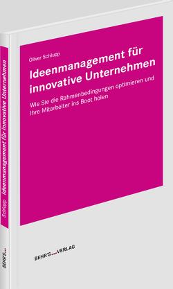 Ideenmanagement für innovative Unternehmen von Schlupp,  Oliver