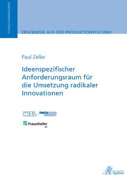 Ideenspezifischer Anforderungsraum für die Umsetzung radikaler Innovationen von Zeller,  Paul