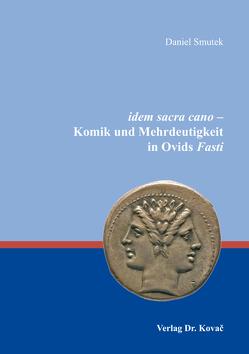 idem sacra cano – Komik und Mehrdeutigkeit in Ovids Fasti von Smutek,  Daniel