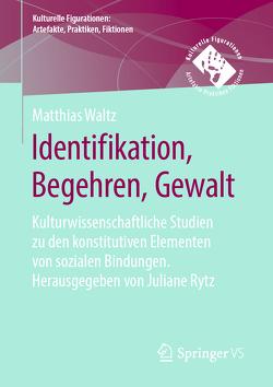 Identifikation, Begehren, Gesetz als kulturwissenschaftliche Grundbegriffe von Waltz,  Matthias