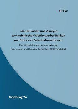 Identifikation und Analyse technologischer Wettbewerbsfähigkeit auf Basis von Patentinformationen von Yu,  Xiaoheng