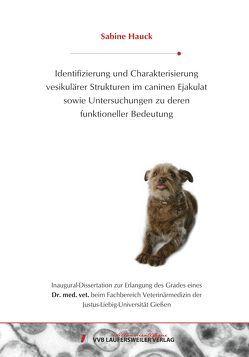 Identifizierung und Charakterisierungvesikulärer Strukturen im caninen Ejakulatsowie Untersuchungen zu derenfunktioneller Bedeutung von Hauck,  Sabine
